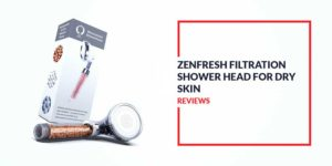 Zenfresh Filtration For Dry Skin and Ionic Showerhead Review